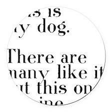 my dog Round Car Magnet