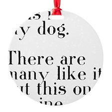 my dog Ornament