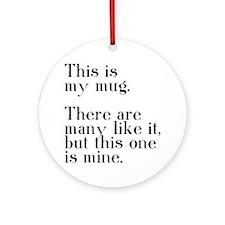 my mug Round Ornament