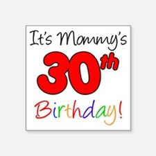 "Mommys 30th Birthday Square Sticker 3"" x 3"""