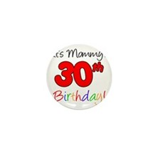 Mommys 30th Birthday Mini Button