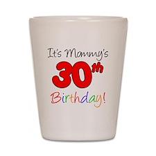 Mommys 30th Birthday Shot Glass