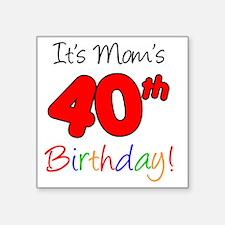 "Moms 40th Birthday Square Sticker 3"" x 3"""