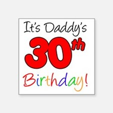 "Its Daddys 30th Birthday Square Sticker 3"" x 3"""