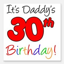 "Its Daddys 30th Birthday Square Car Magnet 3"" x 3"""