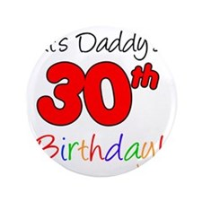"Its Daddys 30th Birthday 3.5"" Button"