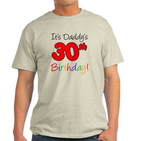 Its Daddys 30th Birthday Light T-Shirt