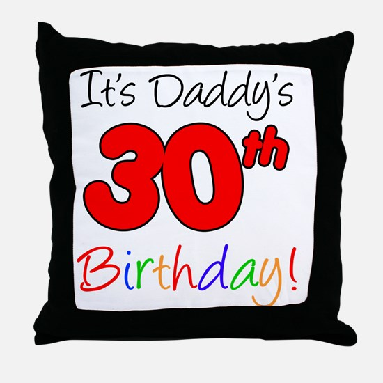 Its Daddys 30th Birthday Throw Pillow
