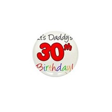 Its Daddys 30th Birthday Mini Button