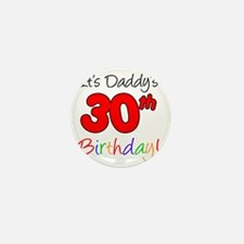 Its Daddys 30th Birthday Mini Button