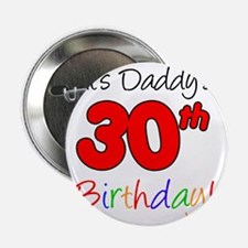 "Its Daddys 30th Birthday 2.25"" Button"