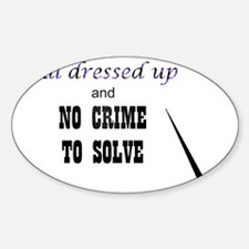 all dressed up Sticker (Oval)