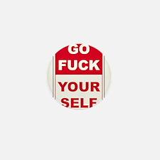 go fuck yourself Mini Button