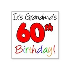 "Its Grandmas 60th Birthday Square Sticker 3"" x 3"""
