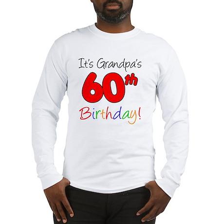 Its Grandpas 60th Birthday Long Sleeve T-Shirt
