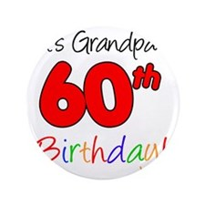 "Its Grandpas 60th Birthday 3.5"" Button"