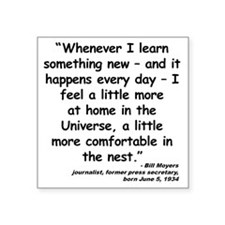 """Moyers Learn Quote Square Sticker 3"""" x 3"""""""