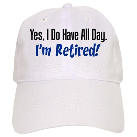 I Do Have All Day Retired Shirt Cap