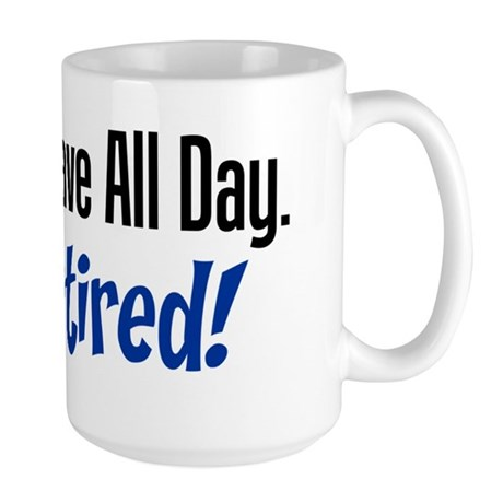 I Do Have All Day Retired Shirt Large Mug
