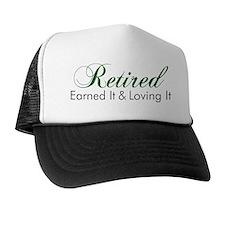 Retired Earned It And Loving It Trucker Hat