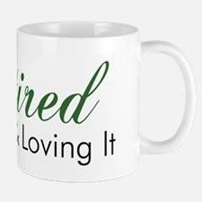 Retired Earned It And Loving It Mug