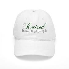 Retired Earned It And Loving It Baseball Cap
