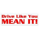 Bumper Sticker - Drive Like You Mean It