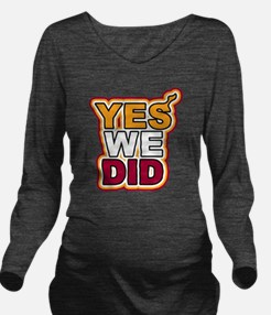 YES WE DID Long Sleeve Maternity T-Shirt