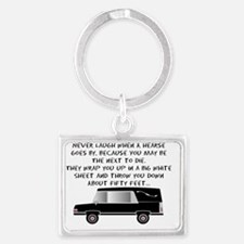 Never laugh when a hearse goes  Landscape Keychain