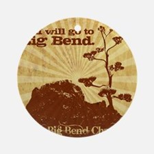 I will go to Big Bend Round Ornament