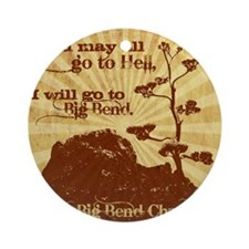 Go To Hell-Go to Big Bend Round Ornament