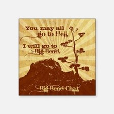 """Go To Hell-Go to Big Bend Square Sticker 3"""" x 3"""""""