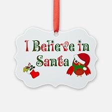 I believe in Santa Ornament