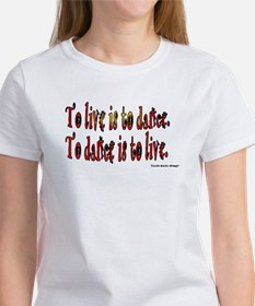 To Dance is to Live Women's T-Shirt