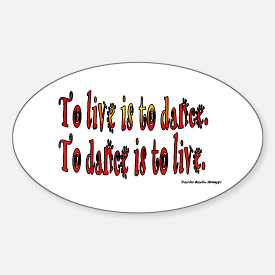 To Dance is to Live Sticker (Oval)