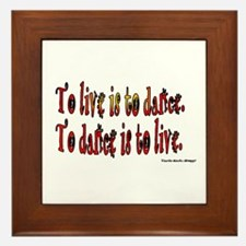 To Dance is to Live Framed Tile