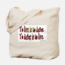 To Dance is to Live Tote Bag