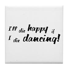 I'll Die Happy if I Die Dancing Tile Coaster