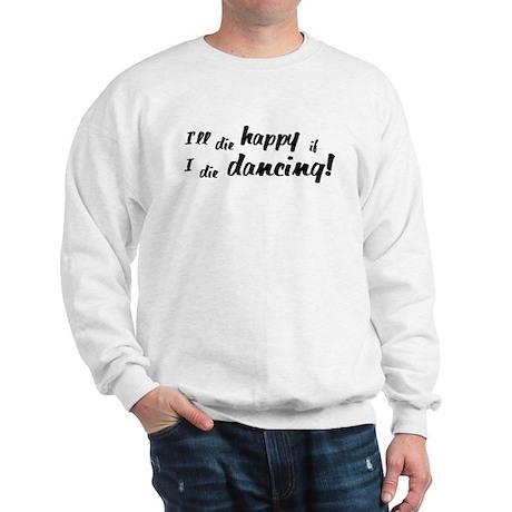 I'll Die Happy if I Die Dancing Sweatshirt