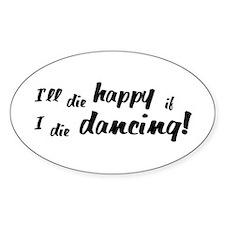 I'll Die Happy if I Die Dancing Decal