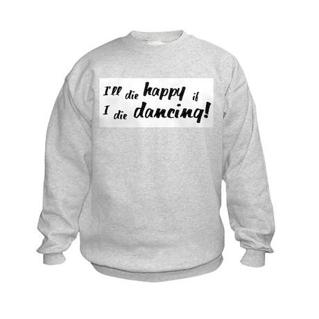 I'll Die Happy if I Die Dancing Kids Sweatshirt