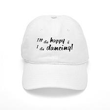 I'll Die Happy if I Die Dancing Baseball Cap