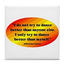 Dance Better than Myself Tile Coaster