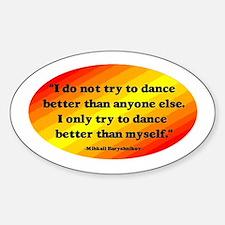 Dance Better than Myself Decal