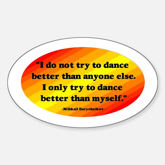 Dance Better than Myself Sticker (Oval)