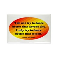 Dance Better than Myself Rectangle Magnet