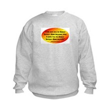 Dance Better than Myself Sweatshirt