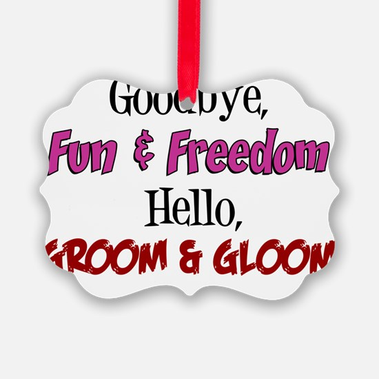 Goodbye Fun and Freedom Ornament