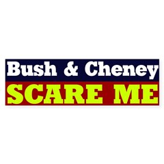 Bush Cheney Scare Me Bumper Bumper Sticker