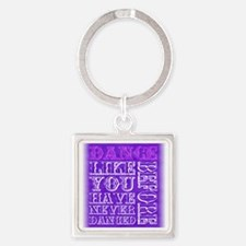 Dance like youve never danced befo Square Keychain
